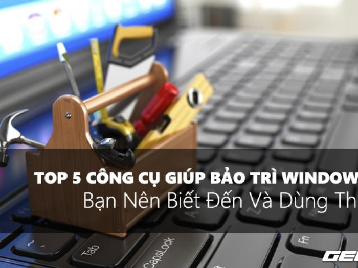 5 công cụ miễn phí giúp bảo trì Windows