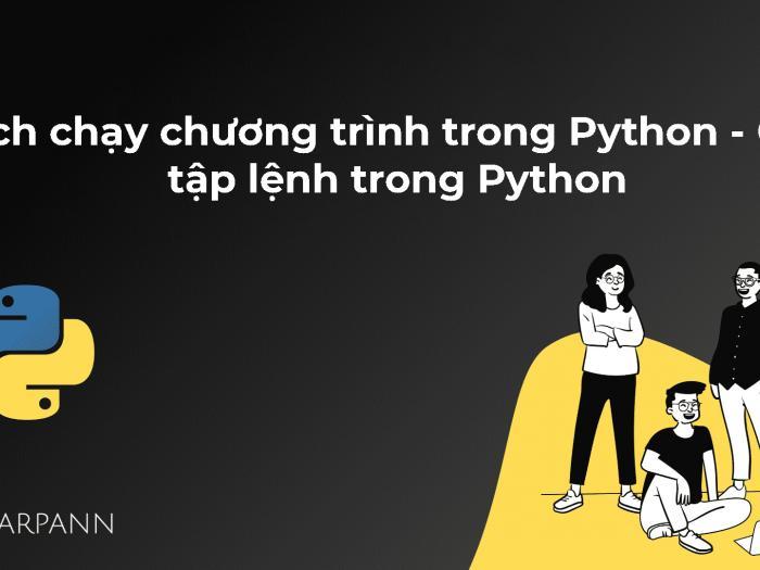 Cách chạy chương trình trong Python - Chạy tập lệnh trong Python
