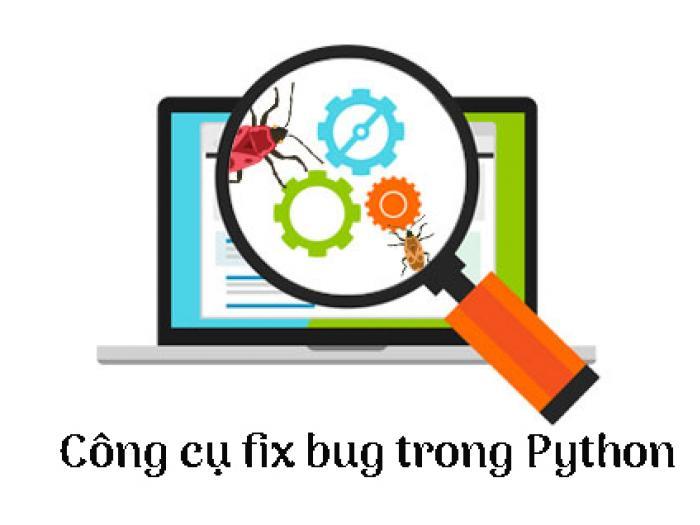 Fix bug trong Python - 5 công cụ sửa lỗi cần thiết cho lập trình viên Python