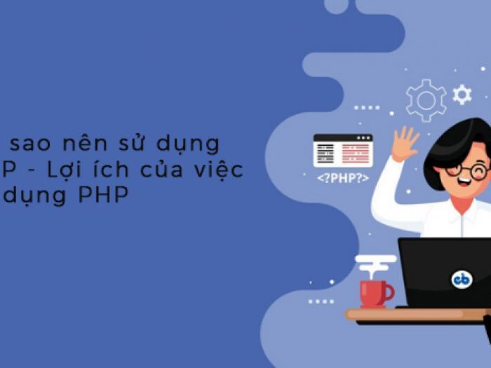 Tại sao nên sử dụng PHP - Lợi ích của việc sử dụng PHP